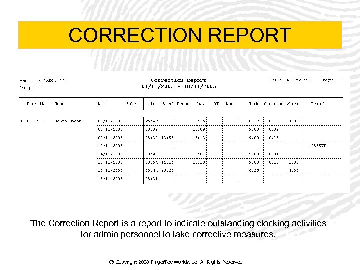 CORRECTION REPORT The Correction Report is a report to indicate outstanding clocking activities for
