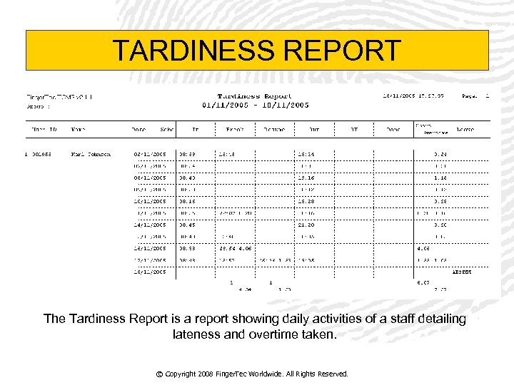 TARDINESS REPORT The Tardiness Report is a report showing daily activities of a staff