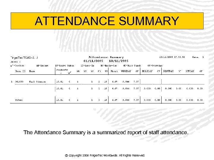 ATTENDANCE SUMMARY The Attendance Summary is a summarized report of staff attendance. © Copyright