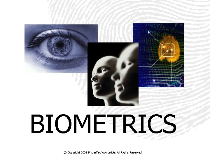 BIOMETRICS © Copyright 2008 Finger. Tec Worldwide. All Rights Reserved.