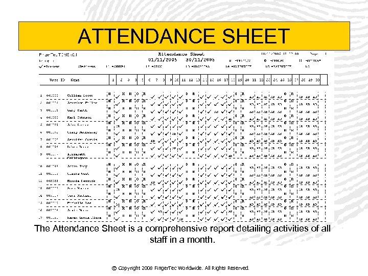ATTENDANCE SHEET The Attendance Sheet is a comprehensive report detailing activities of all staff