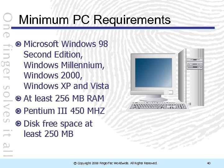 Minimum PC Requirements Microsoft Windows 98 Second Edition, Windows Millennium, Windows 2000, Windows XP