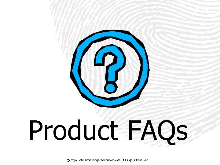 Product FAQs © Copyright 2008 Finger. Tec Worldwide. All Rights Reserved.