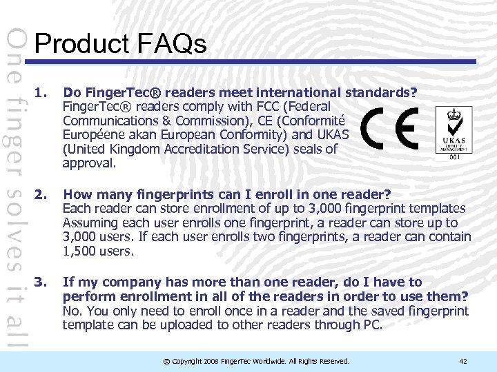 Product FAQs 1. Do Finger. Tec® readers meet international standards? Finger. Tec® readers comply