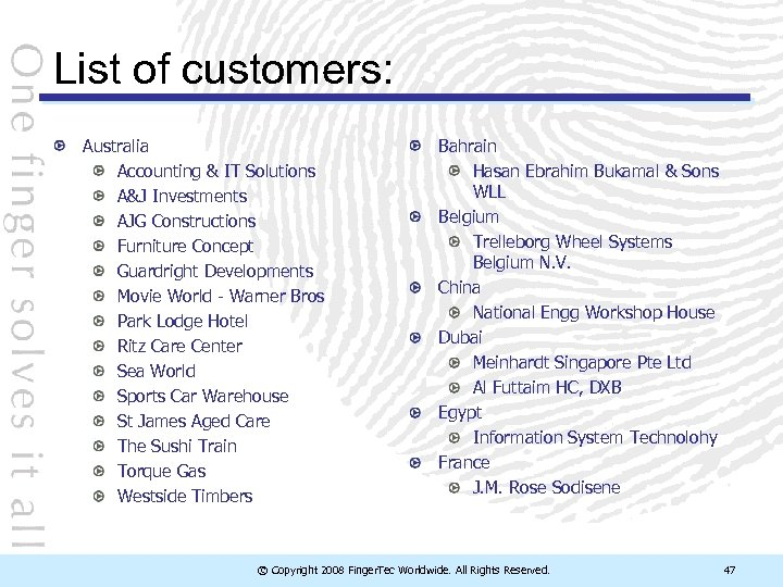 List of customers: Australia Accounting & IT Solutions A&J Investments AJG Constructions Furniture Concept