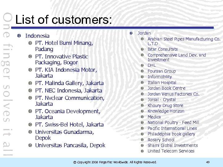List of customers: Indonesia PT. Hotel Bumi Minang, Padang PT. Innovative Plastic Packaging, Bogor