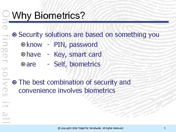 Why Biometrics? Security solutions are based on something you know - PIN, password have