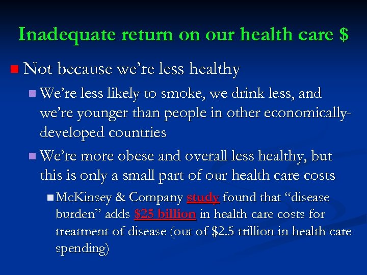 Inadequate return on our health care $ n Not because we're less healthy n