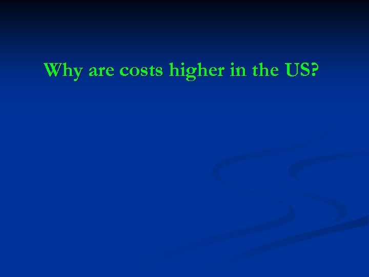 Why are costs higher in the US?