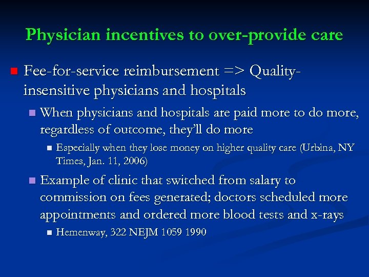 Physician incentives to over-provide care n Fee-for-service reimbursement => Qualityinsensitive physicians and hospitals n