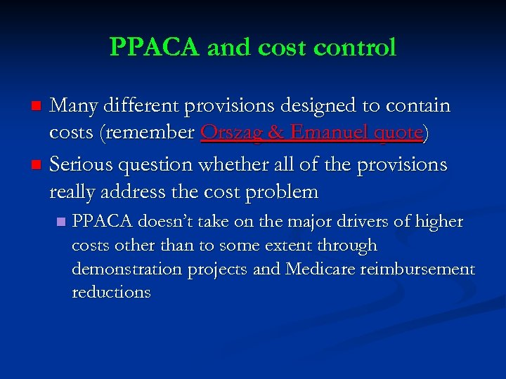 PPACA and cost control Many different provisions designed to contain costs (remember Orszag &