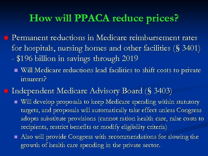 How will PPACA reduce prices? n Permanent reductions in Medicare reimbursement rates for hospitals,