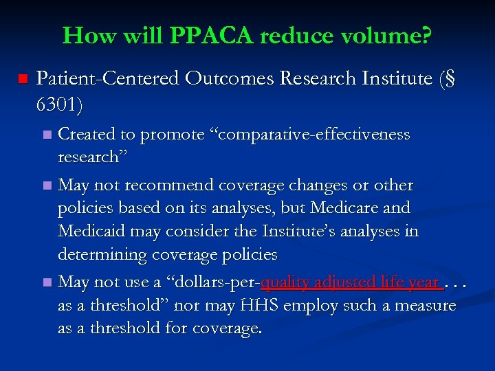 How will PPACA reduce volume? n Patient-Centered Outcomes Research Institute (§ 6301) Created to