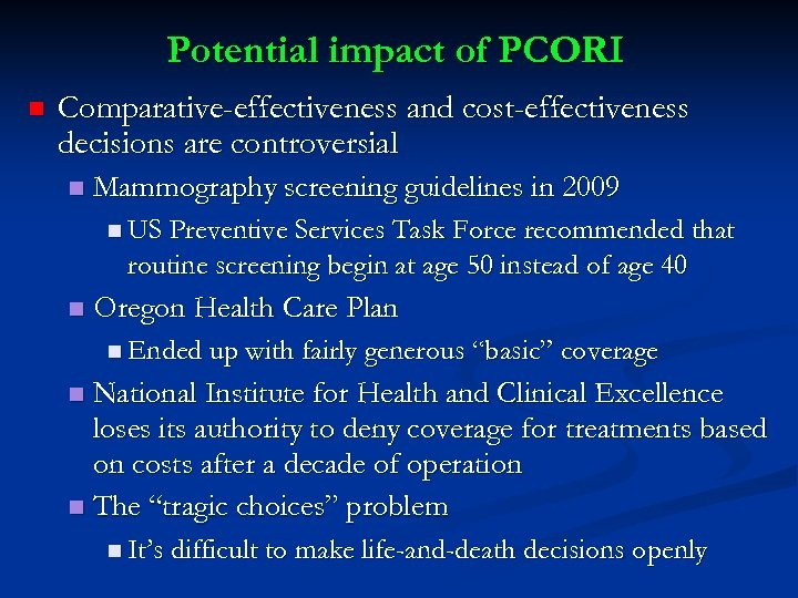 Potential impact of PCORI n Comparative-effectiveness and cost-effectiveness decisions are controversial n Mammography screening