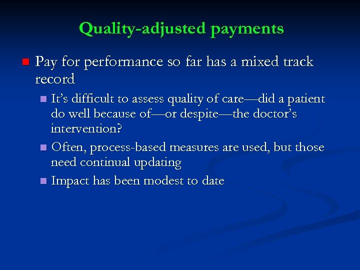 Quality-adjusted payments n Pay for performance so far has a mixed track record It's