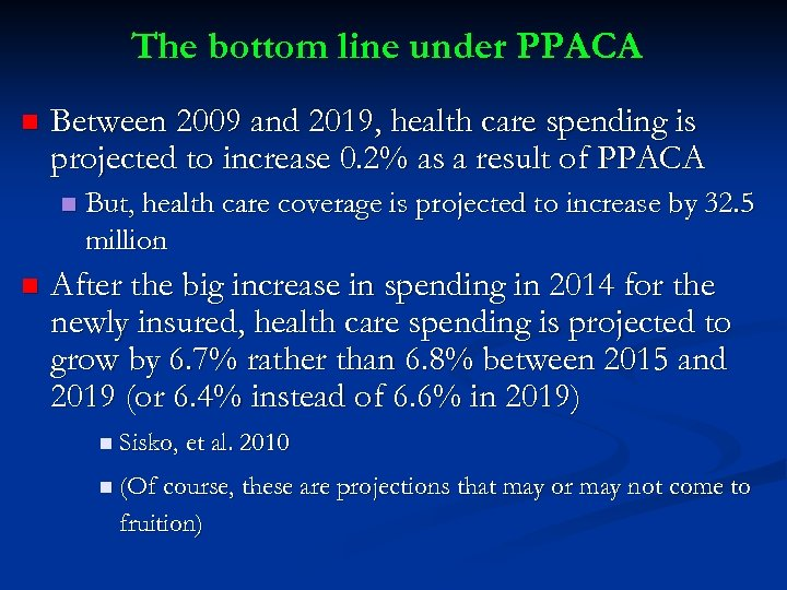The bottom line under PPACA n Between 2009 and 2019, health care spending is