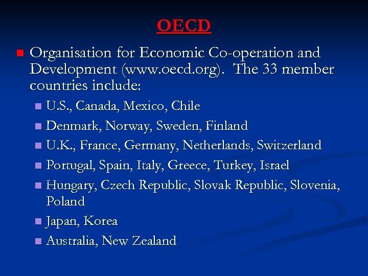 OECD n Organisation for Economic Co-operation and Development (www. oecd. org). The 33 member