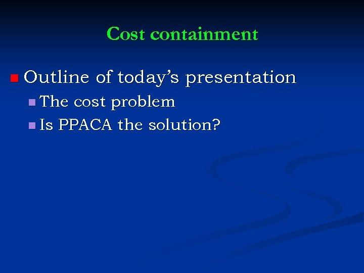 Cost containment n Outline n The of today's presentation cost problem n Is PPACA