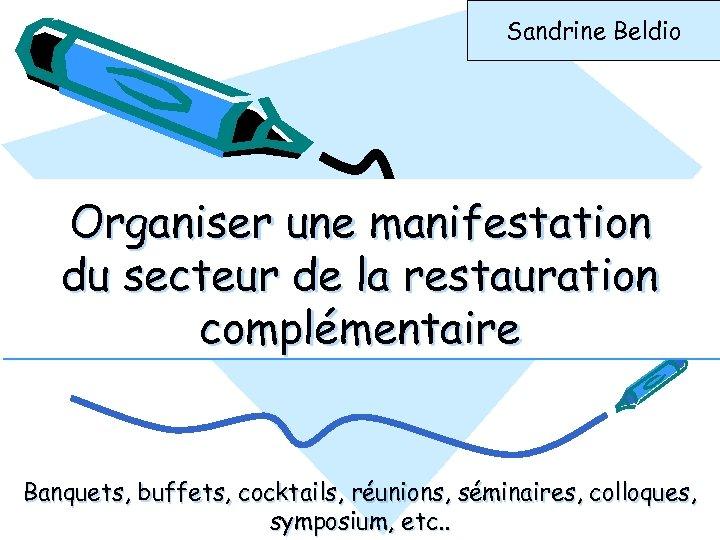 Sandrine Beldio Organiser une manifestation du secteur de la restauration complémentaire Banquets, buffets, cocktails,
