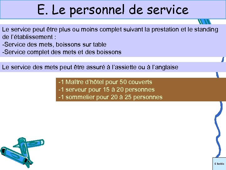 E. Le personnel de service Le service peut être plus ou moins complet suivant