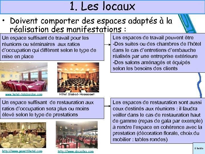 1. Les locaux • Doivent comporter des espaces adaptés à la réalisation des manifestations