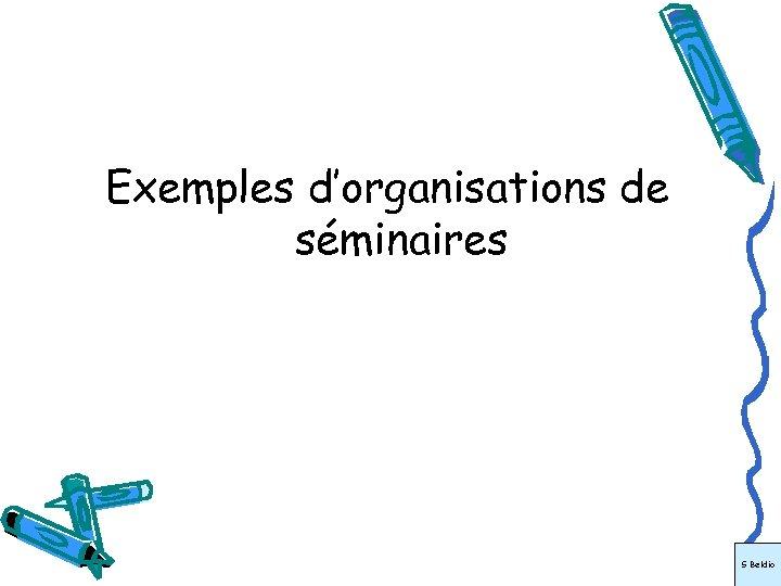 Exemples d'organisations de séminaires S Beldio