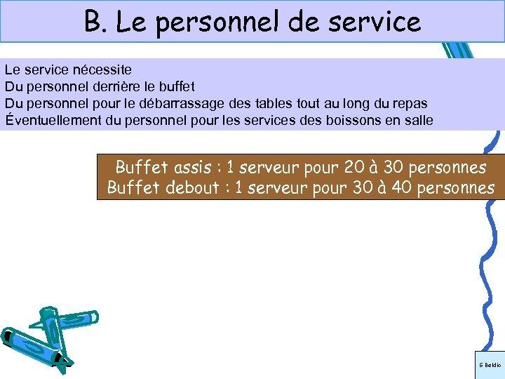 B. Le personnel de service Le service nécessite Du personnel derrière le buffet Du