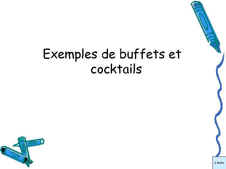 Exemples de buffets et cocktails S Beldio