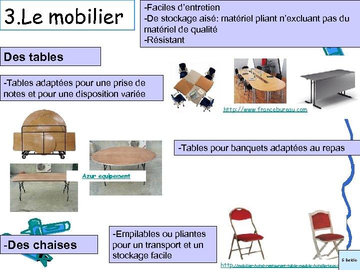 3. Le mobilier -Faciles d'entretien -De stockage aisé: matériel pliant n'excluant pas du matériel