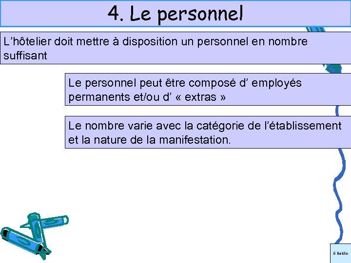 4. Le personnel L'hôtelier doit mettre à disposition un personnel en nombre suffisant Le