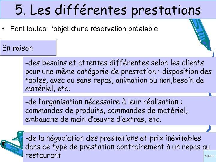5. Les différentes prestations • Font toutes l'objet d'une réservation préalable En raison -des