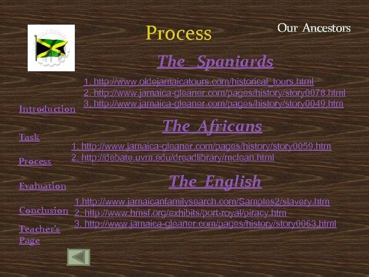 Process Our Ancestors The Spaniards Introduction Task Process Evaluation 1. http: //www. oldejamaicatours. com/historical_tours.