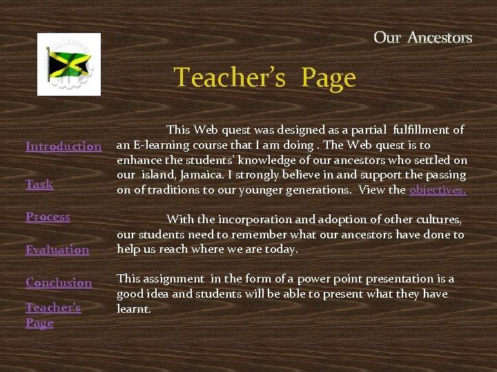 Our Ancestors Teacher's Page Introduction Task Process Evaluation Conclusion Teacher's Page This Web quest