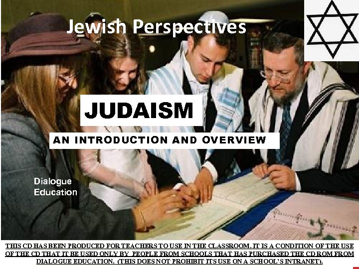 Jewish Perspectives JUDAISM AN INTRODUCTION AND OVERVIEW Dialogue Education THIS CD HAS BEEN PRODUCED