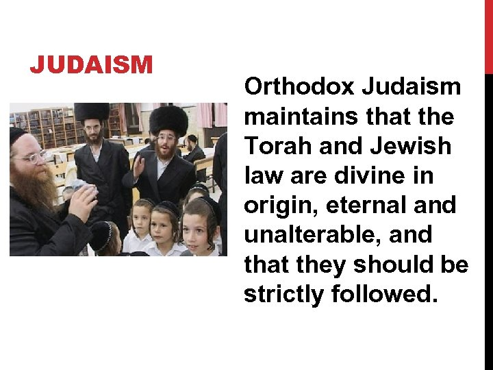 JUDAISM Orthodox Judaism maintains that the Torah and Jewish law are divine in origin,