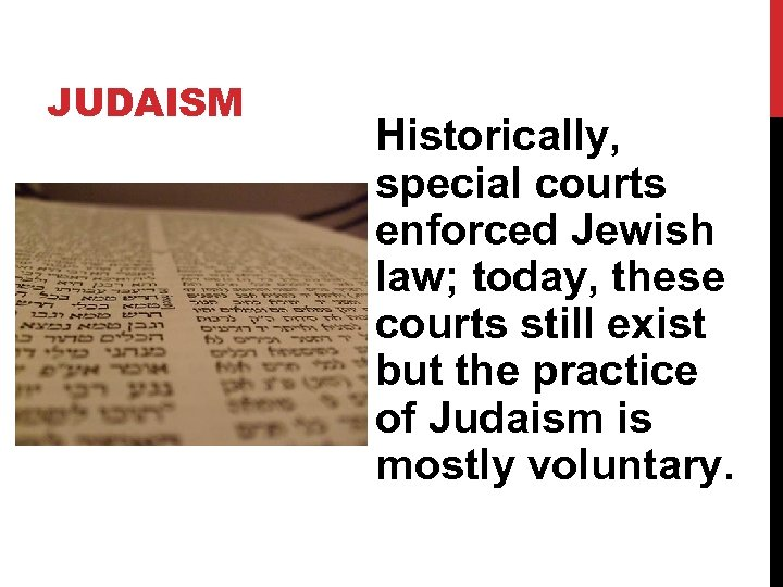 JUDAISM Historically, special courts enforced Jewish law; today, these courts still exist but the