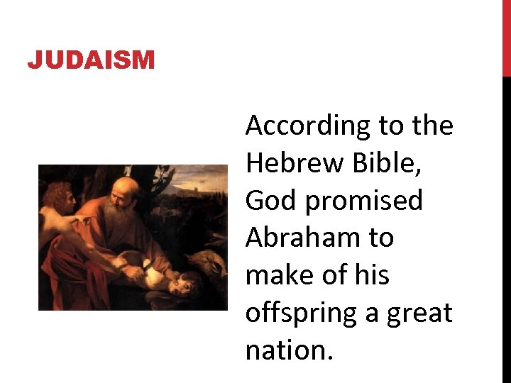 JUDAISM According to the Hebrew Bible, God promised Abraham to make of his offspring