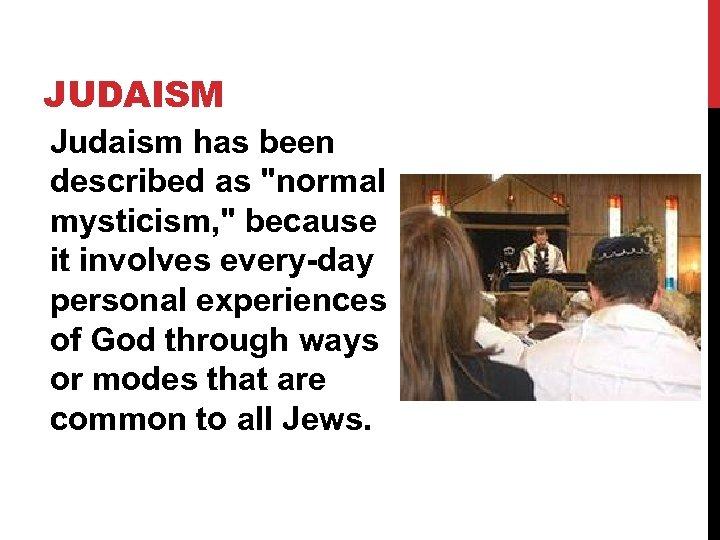 JUDAISM Judaism has been described as
