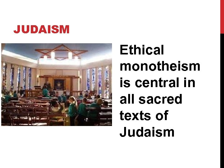 JUDAISM Ethical monotheism is central in all sacred texts of Judaism