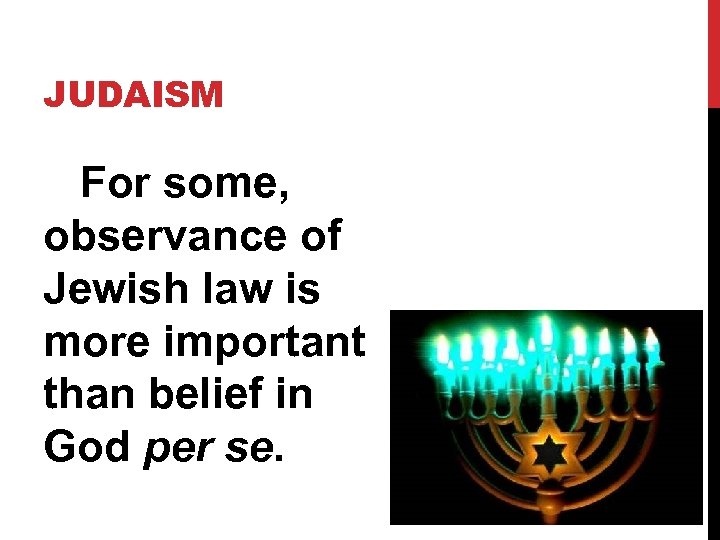 JUDAISM For some, observance of Jewish law is more important than belief in God