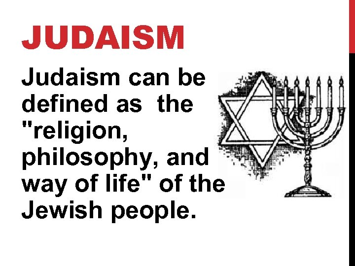 JUDAISM Judaism can be defined as the