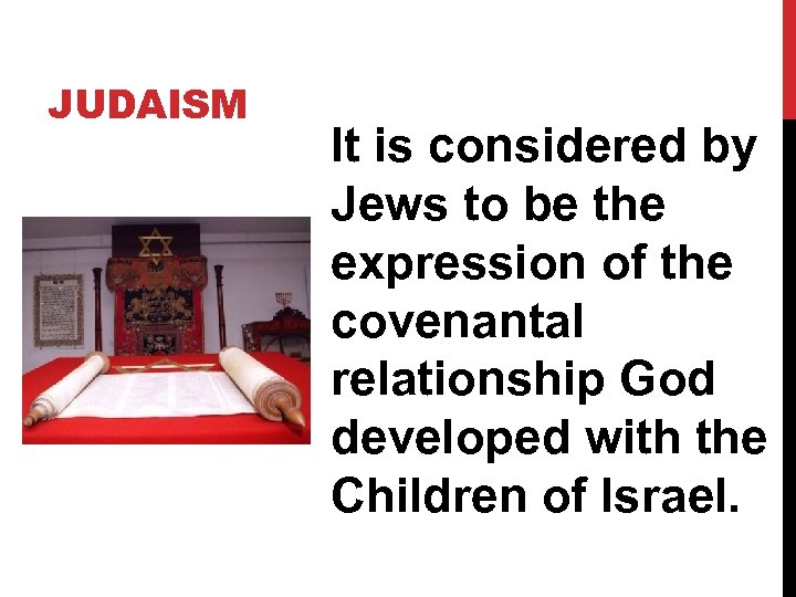 JUDAISM It is considered by Jews to be the expression of the covenantal relationship