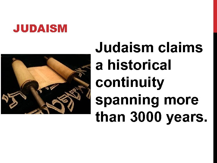 JUDAISM Judaism claims a historical continuity spanning more than 3000 years.