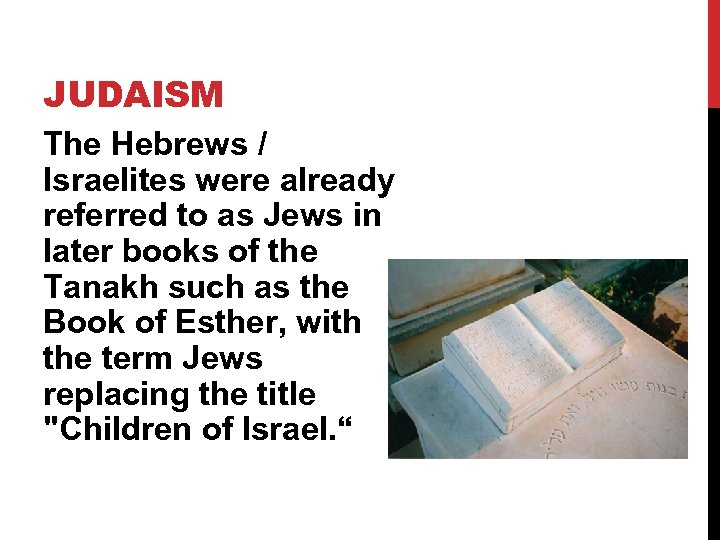 JUDAISM The Hebrews / Israelites were already referred to as Jews in later books