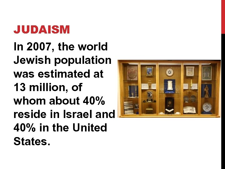 JUDAISM In 2007, the world Jewish population was estimated at 13 million, of whom