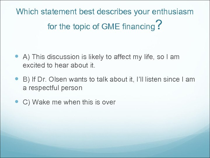 Which statement best describes your enthusiasm for the topic of GME financing ? A)