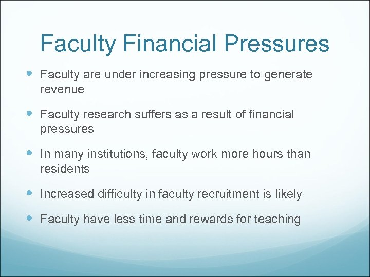 Faculty Financial Pressures Faculty are under increasing pressure to generate revenue Faculty research suffers