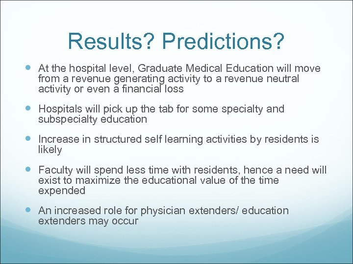 Results? Predictions? At the hospital level, Graduate Medical Education will move from a revenue