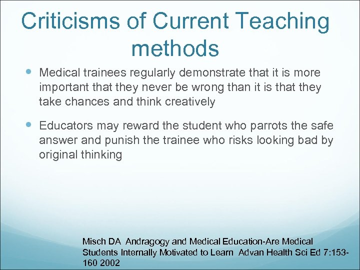 Criticisms of Current Teaching methods Medical trainees regularly demonstrate that it is more important