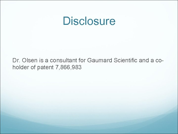 Disclosure Dr. Olsen is a consultant for Gaumard Scientific and a coholder of patent